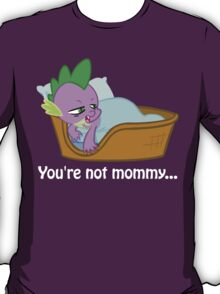 You're not mommy... T-Shirt