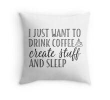 I Just Want to Drink Coffee, Create Stuff & Sleep Throw Pillow