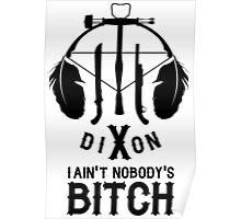 Dixon i ain't nobody's bitch Poster
