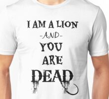 I Am A Lion and You Are Dead Unisex T-Shirt
