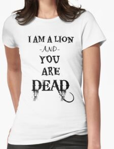 I Am A Lion and You Are Dead Womens Fitted T-Shirt