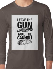 Leave the Gun Take the Cannoli Long Sleeve T-Shirt