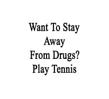 Want To Stay Away From Drugs? Play Tennis  by supernova23