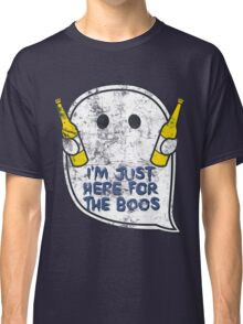 I'm just here for the boos Classic T-Shirt