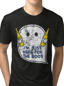 I'm just here for the boos Tri-blend T-Shirt