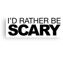 I'd rather be Scary Canvas Print