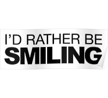 I'd rather be Smiling Poster