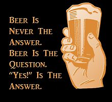 """""""Beer is Never the Answer"""" by PKHalford"""