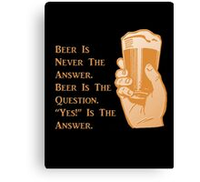 """""""Beer is Never the Answer"""" Canvas Print"""