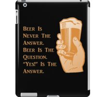 """""""Beer is Never the Answer"""" iPad Case/Skin"""