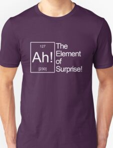 The Element of Surprise! T-Shirt