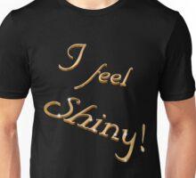 I feel shiny! Unisex T-Shirt