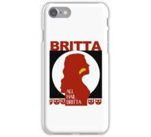 All Hail Britta! iPhone Case/Skin