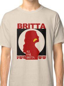 All Hail Britta! Classic T-Shirt