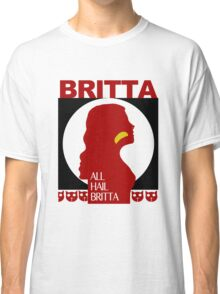 All Hail Britta! Classic T-Shirt