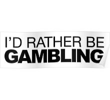 I'd rather be Gambling Poster
