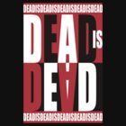 Dead Is Dead by Riott Designs