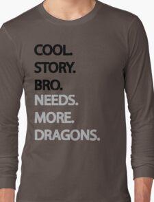 Need More Dragons Bro Long Sleeve T-Shirt