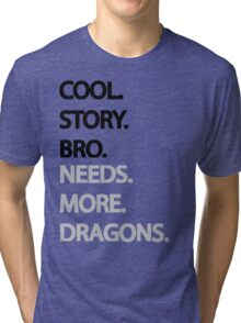 Need More Dragons Bro Tri-blend T-Shirt