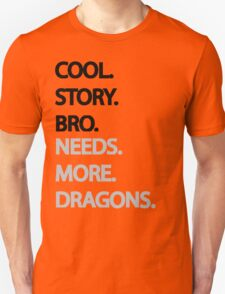 Need More Dragons Bro Unisex T-Shirt