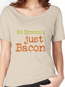 No Broccoli Just Bacon Women's Relaxed Fit T-Shirt