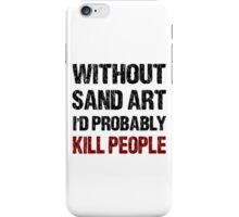 Funny Sand Art Shirt iPhone Case/Skin