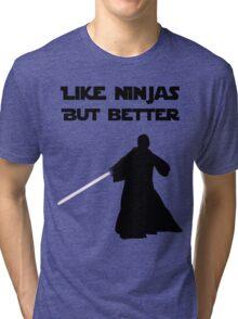 Jedi - Like ninjas but better. Tri-blend T-Shirt