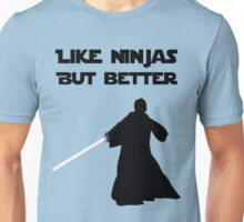Jedi - Like ninjas but better. Unisex T-Shirt