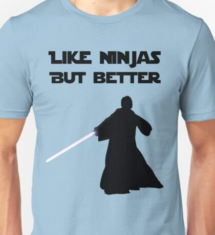 Jedi - Like ninjas but better. Unisex T-Shirt