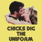 Chicks Dig The Uniform by PopCultFanatics