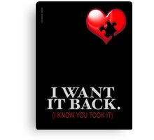 I WANT IT BACK Canvas Print