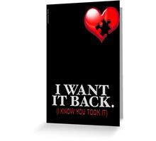 I WANT IT BACK Greeting Card