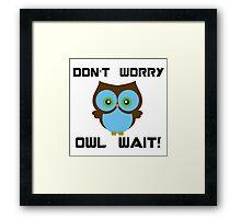 Don't Worry. Owl Wait! Framed Print