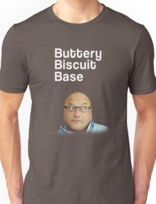 Buttery Biscuit Base! (Masterchef Spoof!) Unisex T-Shirt