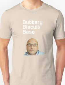 Buttery Biscuit Base! (Masterchef Spoof!) T-Shirt