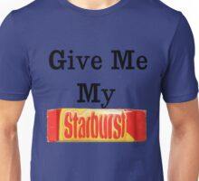 give me my starburst Unisex T-Shirt