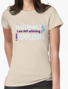 I am NOT whining Womens Fitted T-Shirt