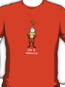 Life is mediocre. T-Shirt