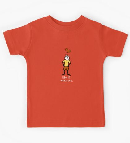 Life is mediocre. Kids Tee