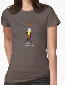 Life is mediocre. Womens Fitted T-Shirt