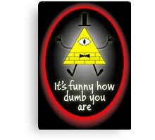 It's Funny How Dumb You Are Canvas Print