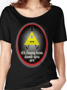 It's Funny How Dumb You Are Women's Relaxed Fit T-Shirt