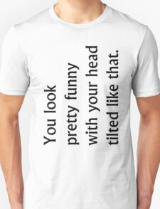 Funny Looking Unisex T-Shirt