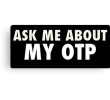 Ask me about my OTP Canvas Print