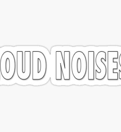 LOUD NOISES Sticker