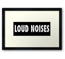 LOUD NOISES Framed Print