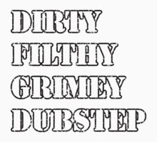 Dirty, Filthy, Grimey, Dubstep by MouseAfterDeath