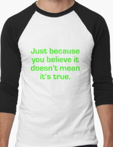 Just Because You Believe It Men's Baseball ¾ T-Shirt