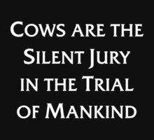 Cows are the Silent Jury in the Trial of Mankind by Dumb Shirts