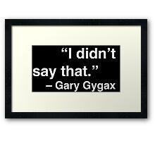 """I didn't say that."" - Gary Gygax (White Text) Framed Print"